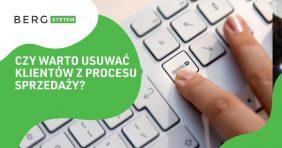 Czy warto usuwać klientów z procesu sprzedaży?